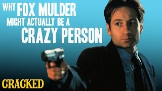 Why Fox Mulder Might Actually Be A Crazy Person