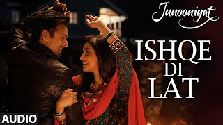 Ishqe Di Lat Full Song (AUDIO) | Junooniyat