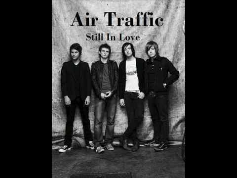 Air Traffic - Still In Love
