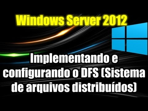 Windows Server 2012 - Implementando e configurando o DFS (Sistema de arquivos distribuídos)