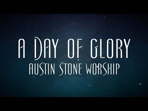Austin Stone Worship - A Day Of Glory