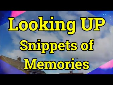 Looking UP - Snippets of Memories