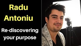 Radu Antoniu on Rediscovering your Purpose