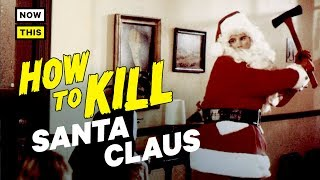 How to Kill Santa Claus   NowThis Nerd