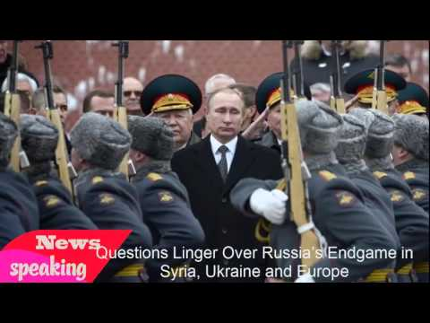 Questions Linger Over Russia's Endgame in Syria, Ukraine and Europe
