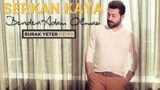 Serkan Kaya - Benden Adam Olmaz - ( Burak Yeter Remix )