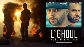 Muslim & Dj Van - L'GHOUL  (OFFICIAL VIDEO) مسلم و ديجي فان ـ الغـول Video