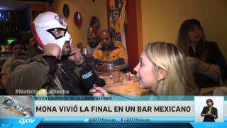 MONA EN UN BAR MEXICANO VIVIENDO LA FINAL DE RIVER- TIGRES