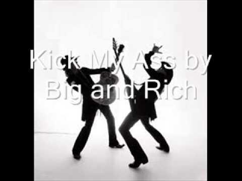 Big and rich kick my ass