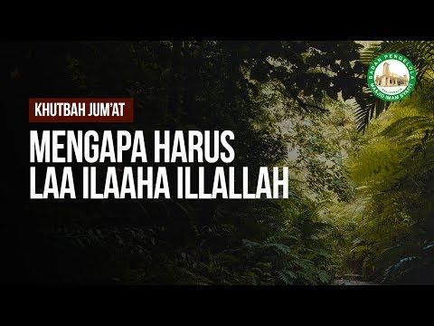Mengapa Harus Laa Ilaaha Illallah - Ustadz Khairullah Anwar Luthfi, Lc