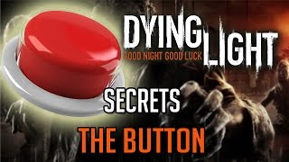 Dying Light Secrets | The Button