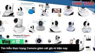 Vlog #12: Tìm hiểu thực hư các loại camera giám sát giá rẻ trên thị trường