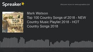 Top 100 Country Songs of 2018 - NEW Country Music Playlist 2018 - HOT Country Songs 2018 (part 3 of