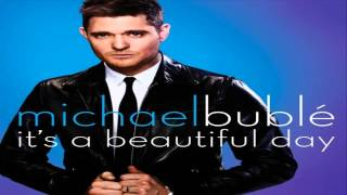 Michael Buble Video - Michael Bublé - It's a Beautiful Day (Audio)