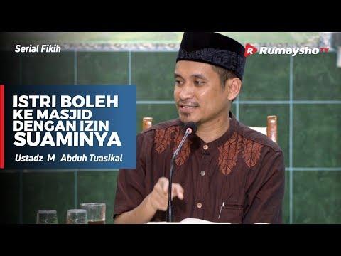Serial Fikih : Istri Boleh ke masjid dengan Izin Suaminya - Ustadz M Abduh Tuasikal