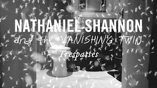 NATHANIEL SHANNON AND THE VANISHING TWIN - Trespasses