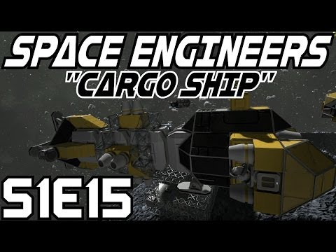 Space Engineers Let's Play (Survival Mode/S-1) -E15- Cargo Ship [Gameplay Commentary Tutorial]