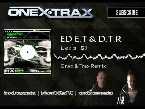 Ed E.T & D.T.R - Let's Go (Onex & Trax Remix)
