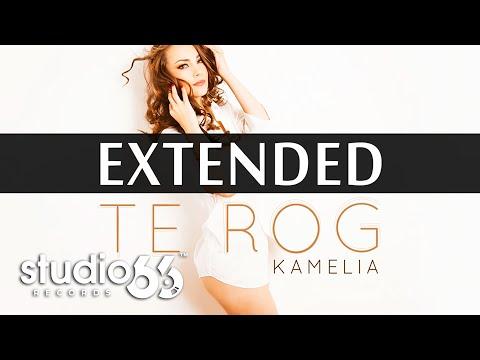 Kamelia - Te Rog (Extended)
