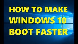 How to Make Windows 10 PC/Laptop Boot Faster | Speedup Startup Boot Time | Working