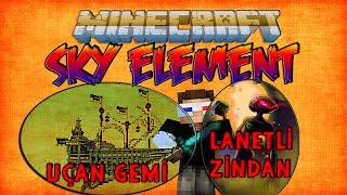 LANETLİ ZİNDAN VE UÇAN GEMİ! - Minecraft SKY ELEMENT! - Bölüm 6