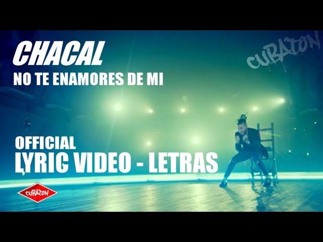 CHACAL - NO TE ENAMORES DE MI - (LYRIC VIDEO - LETRA)