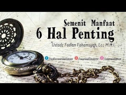 Mutiara Nasihat : 6 Hal Penting - Ustadz Fadlan Fahamsyah, Lc., M.H.I