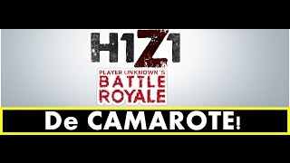 H1Z1 BATTLE ROYALE - DE CAMAROTE