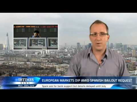 European markets dip amid Spanish Bailout Request