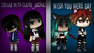 Wish you were gay || GLMV || Collab with Claire_gachaZ