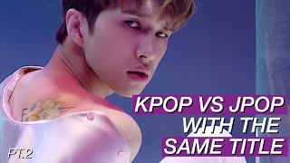 Download Lagu KPOP AND JPOP WITH THE SAME TITLE #2 (or almost) Gratis STAFABAND