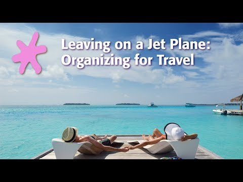 Leaving on a Jet Plane: Organizing for Travel