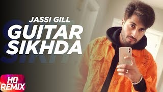 Guitar Sikhda (Remix) | Jassi Gill | Jaani | B Praak | Arvindr Khaira | Latest Punjabi Songs 2018