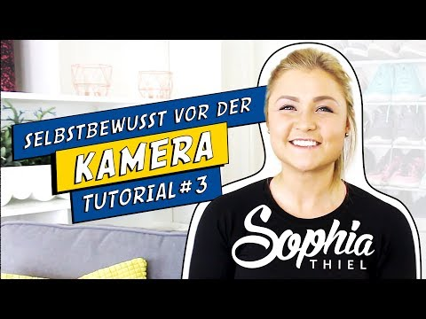 Sophia Thiel | HOW TO BE A YOUTUBE STAR | Tutorial #3 Selbstbewusst vor der Kamera