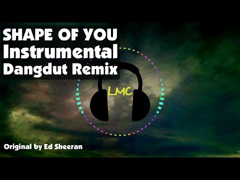 Shape Of You - Ed Sheeran [Instrumental Dangdut Remix]