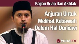 Kajian Akhlak#44: Anjuran Untuk Melihat Kebawah Dalam Perkara Dunia - Ustadz Abdullah Zaen, MA