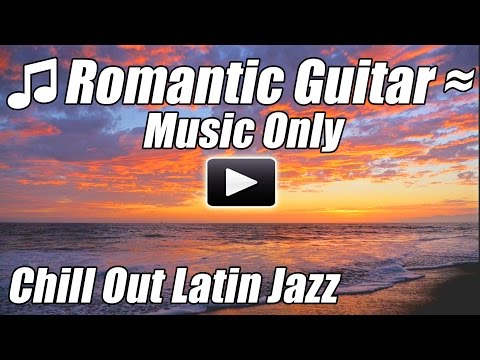 Latin Guitar Chill Out Romantic Spanish Flamenco...