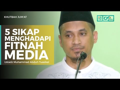 Khutbah Jum'at : 5 Sikap Menghadapi Fitnah Media - Ustadz M Abduh Tuasikal