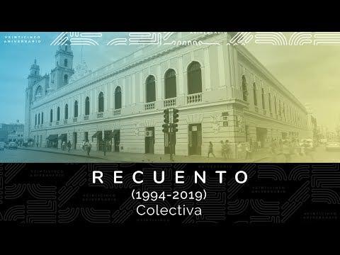 Video Recuento (1994 - 2019) Colectiva - 25 Aniversario Museo Fernando García Ponce   LHCM