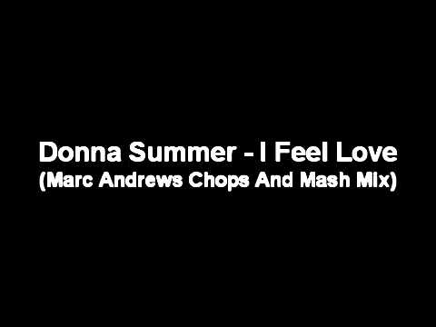 Donna Summer - I Feel Love (Marc Andrews Chops And Mash Mix)