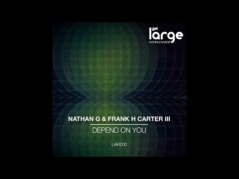 Nathan G With Frank H Carter Iii | Depend On You (vocal Mix) | Large Music video