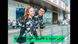 Nonstop Người Lạ Ơi & Buồn Của Anh Remix   LK Nhạc Trẻ Remix Hay 2018