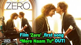 "Shah Rukh's  film 'Zero' ,first song ""Mere Naam Tu"" OUT!"