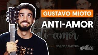 Anti Amor Part Jorge E Mateus Gustavo Mioto Aula De Violão Completa
