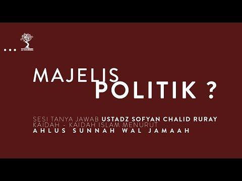 MAJELIS POLITIK? - Ustadz Sofyan Chalid Ruray