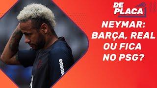 Neymar vai para Barcelona, Real Madrid ou fica no PSG? | De Placa (12/08/2019)