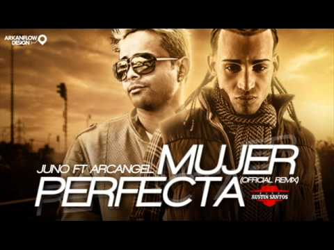 Mujer Perfecta [Official Remix] - Juno Ft. Arcangel ★2011★