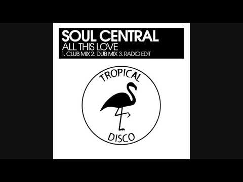 Soul Central - All This Love (Club Mix)
