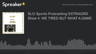 Show 4: WE TIRED BUT WHAT A GAME (part 3 of 5)