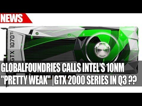 """GlobalFoundries Calls Intel 10nm """"Pretty Weak""""   Nvidia Releasing GTX 2000 Series In Q3 ??"""